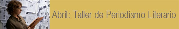 Taller de Periodismo Literario en Abril